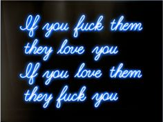 'If you fuck them they love you, If you love them they fuck you' Neon, 2013 by artist David Drebin
