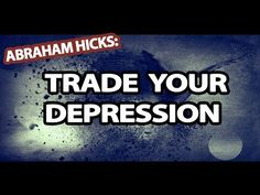 ▶ Abraham Hicks - Trade Depression For Future Well-Being - YouTube