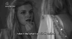 """""""I don't like what I see in the mirror"""" - Cassie (Skins) Get To Know Me, Let It Be, Cassie Skins, Black And White Gif, Grunge, Miracle On 34th Street, Indie, Skinny Love, In My Feelings"""