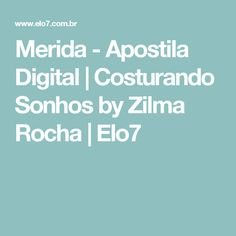 Merida - Apostila Digital | Costurando Sonhos by Zilma Rocha | Elo7