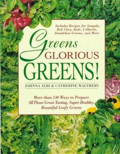 Greens Glorious Greens!: More Than 140 Ways to Prepare All Those Great-Tasting, Super-Healthy, Beautiful Leafy Gr...