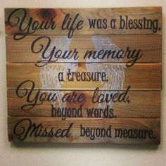 Your life was a blessing, your memory a treasure. You are loved beyond words, missed beyond measure. Memorial Sign Angel Wings Handmade Stained Wooden Sign on Etsy Phrase Cute, Pomes, Do It Yourself Fashion, After Life, All Family, Missing Family, Missing Dad, Pallet Signs, In Loving Memory