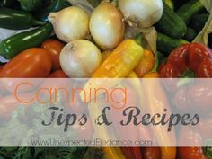 Canning 101:  Find tips and recipes to tackle all the delicious produce that will be ready to eat soon!!!