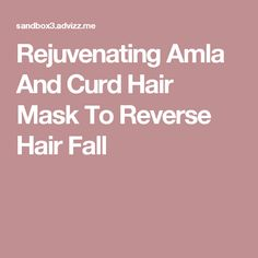 Rejuvenating Amla And Curd Hair Mask To Reverse Hair Fall