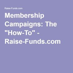 "Membership Campaigns: The ""How-To"" - Raise-Funds.com"