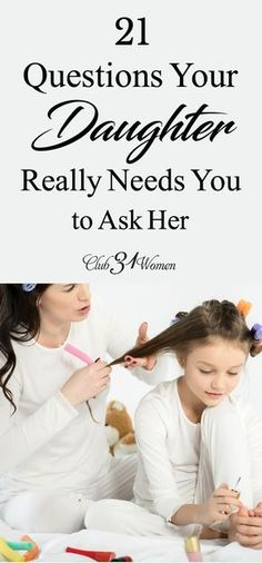 How does a mother grow close with her daughter? How do you get to know her heart? Here are 21 thoughtful questions she really needs you to ask!