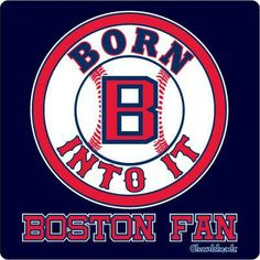 Born into it Boston fan - Chowdaheadz