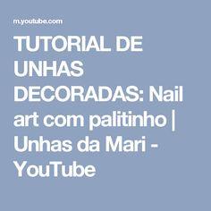 TUTORIAL DE UNHAS DECORADAS: Nail art com palitinho | Unhas da Mari - YouTube