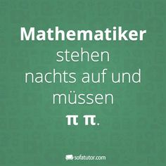"Quote for math teacher: ""Mathematicians get up at night and need π π - Herz Funny Quotes, Funny Memes, Hilarious, Jokes, Facebook Quotes, Facebook Humor, The Words, Math Teacher, Teacher Stuff"