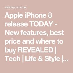 Apple iPhone 8 release TODAY - New features, best price and where to buy REVEALED | Tech | Life & Style | Express.co.uk
