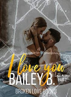 #NewRelease avail. on #KindleUnlimited Title: I Love You, I Hate You Part 2 Series: Broken Love Author: Bailey B. Genre: Contemporary Romance I fell in love with my next door neighbor when I was eighteen. It was fast and crazy and the best experience of my life, until I got pregnant. Logan, he pushed me away when I needed him most. Without his support, I made the hardest decision of my life and then I left. I ran away to start over with no plans of looking back. Only now I have to go back…