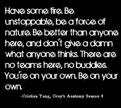 My favorite Christina Yang quote from Grey's Anatomy...♥
