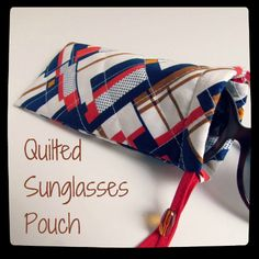 Cute Quilted Sunglass Pouch (Maybe if I make this my sunglasses won't get all scratched up and have purse lint on them... Heh.)