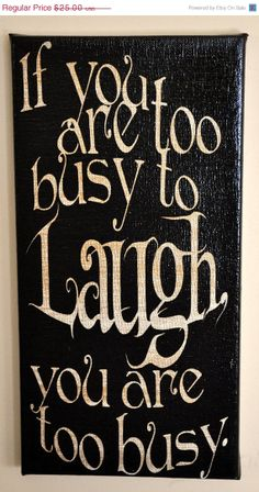 Motivational Posters - if you are too busy....just laugh... - quotes - sayings - wall decor from etsy - inspiration - need this one!