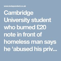 Cambridge University student who burned £20 note in front of homeless man says he 'abused his privilege' | The Independent