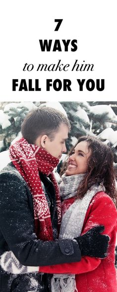 7 Ways to Make Him Fall For You