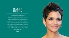 Iconic Hairstyles: Halle Berry via @PureWow...The most beautiful woman of all time. I am a staunch heterosexual, but I would so sleep with her!! I love her style, the clothes she chooses, the jewelry. Always simple but classy, not flashy. Never over accessorizes (jewelry)....I don't always like her movies, but I do love her style!