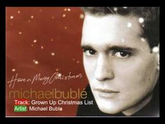 Grown Up Christmas List     My introduction to Michael Buble and one of my favorite Christmas songs!