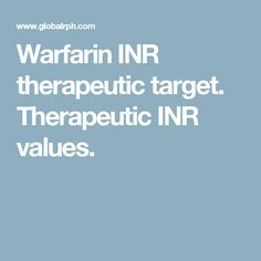 Warfarin INR therapeutic target. Therapeutic INR values.