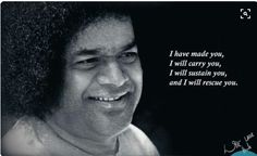 I have made you, I will carry you, I will sustain you, and I will rescue you. Sathya Sai Baba, Sai Baba Pictures, Sai Baba Quotes, Spiritual Images, Om Sai Ram, Hindu Art, Beautiful Love, Good Thoughts, Prayer