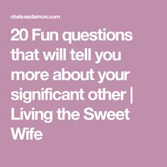 20 Fun questions that will tell you more about your significant other | Living the Sweet Wife