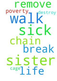 Please pray for my sister who is sick, she can't walk - Please pray for my sister who is sick, she cant walk . Break every chain and destroy every cage in my life. Remove myself from poverty. Posted at: https://prayerrequest.com/t/pG3 #pray #prayer #request #prayerrequest