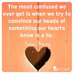 The most confused we ever get is when we try to convince our heads of something our hearts know is a lie. Or the other way around too... #quotes #wisdom #foodforthought