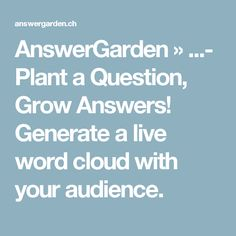 AnswerGarden » ...- Plant a Question, Grow Answers! Generate a live word cloud with your audience.
