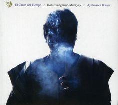 Don Evangelino Murayay - El Canto Del Tiempo/Ayahuasca Ikaros