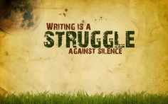#Quote : Writing is a Struggle against silence.