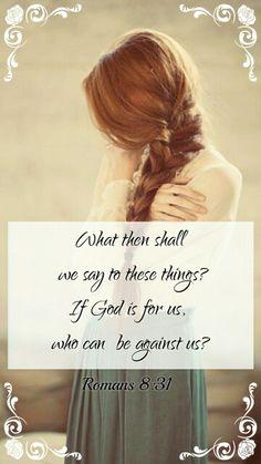 Romanos 8:31 ¿Qué, pues, diremos a esto? Si Dios es por nosotros, ¿Quién contra nosotros? ♔
