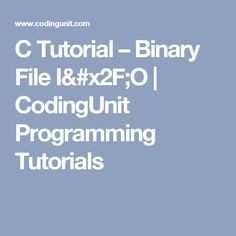 C Tutorial – Binary File I/O | CodingUnit Programming Tutorials