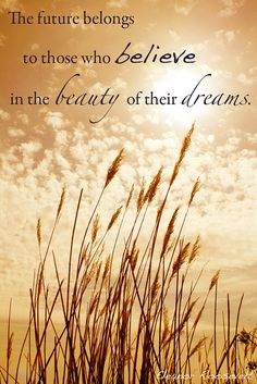 The futuer belongs to those who believe in the beauty of their dreams. #quote #beauty