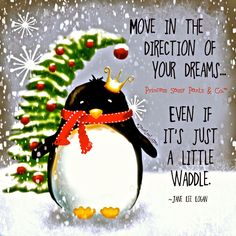Move in the direction of your dreams. Even if it's just a little waddle ❤ Princess Sassy Pants Christmas Bulbs, Christmas Crafts, Merry Christmas, Xmas, Christmas Ideas, Magical Christmas, Christmas Holiday, Holiday Ideas, Christmas Quotes