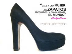 Dale a una mujer los zapatos adecuados y conquistará el mundo. Zapatos Paco Herrero www.pacoherrero.es
