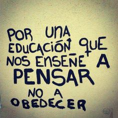 For an education that teaches us to THINK, not to obey. Words Quotes, Wise Words, Life Quotes, Sayings, Street Quotes, More Than Words, Spanish Quotes, Sentences, Wisdom