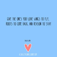 Give the ones you love wings to fly, roots to come back, and reason to stayi { Dalai Lama } Quotes Dalai Lama, Smart Quotes, Smart Sayings, More Than Words, Getting Old, Comebacks, Mindfulness, Motivation, My Love