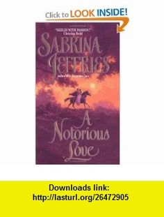 A Notorious Love (Swanlea Spinsters, Book 2) (9780380818037) Sabrina Jeffries , ISBN-10: 0380818035  , ISBN-13: 978-0380818037 ,  , tutorials , pdf , ebook , torrent , downloads , rapidshare , filesonic , hotfile , megaupload , fileserve