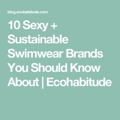 10 Sexy + Sustainable Swimwear Brands You Should Know About | Ecohabitude