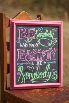 """""""Be somebody who makes everybody fee like a somebody"""" - Kid President, Custom Chalkboard by www.facebook.com/chalkonthewall"""