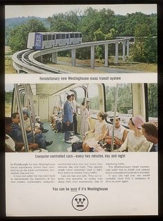 Westinghouse Electric ad showing the Pittsburgh Skybus. This transit system was tested from 1965 till 1975. It is the Grandfather of all Bombardier People Mover. One of the original vehicles survived and since 2010 is on display in front of the Bombardier Pittsburgh offices.