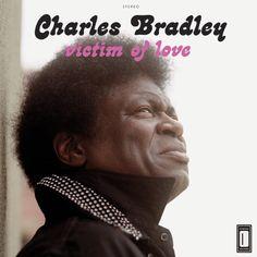 Charles Bradley : Victim of Love. Think old school - James Brown, Marvin Gaye,  Sam Cooke.