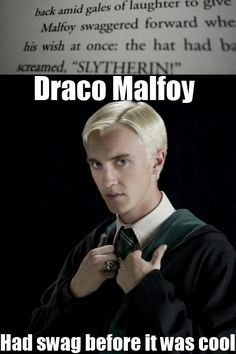 Draco Malfoy - so swag.jes my perfect match. Not that I already didn't know that.