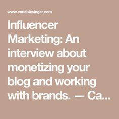 Influencer Marketing: An interview about monetizing your blog and working with brands. — Carla Biesinger