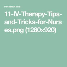 11-IV-Therapy-Tips-and-Tricks-for-Nurses.png (1280×920)