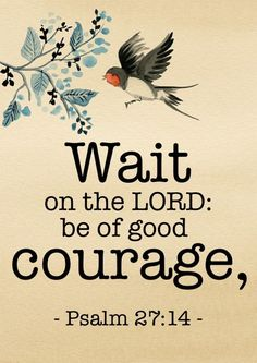 Jeus god quotes: Wait on the Lord: Be of good courage Psalm KJV Bible Verses Quotes, Bible Scriptures, Faith Quotes, Godly Quotes, Biblical Quotes, Be Of Good Courage, Favorite Bible Verses, Quotes About God, Faith In God