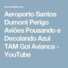 Aeroporto Santos Dumont Perigo Aviões Pousando e Decolando Azul TAM Gol Avianca - YouTube