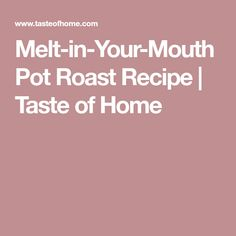 Melt-in-Your-Mouth Pot Roast Recipe   Taste of Home