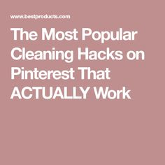 The Most Popular Cleaning Hacks on Pinterest That ACTUALLY Work