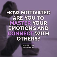 How motivated are you to master your emotions and connect with others?